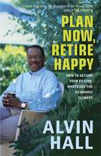 Plan Now, Retire Happy: How to Secure Your Future, Whatever the Economic Climate