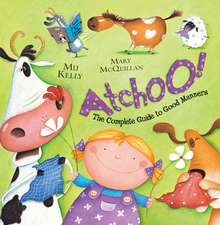 ATCHOO. The Complete Guide to Good Manners: Preschool (0-5 ani)