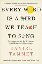 Every Word is a Bird We Teach to Sing