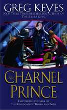The Charnel Prince:  Continuing the Saga of the Kindgoms of Thorn and Bone