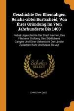 Geschichte Der Ehemaligen Reichs-Abtei Burtscheid, Von Ihrer Gründung Im 7ten Jahrhunderte Bis 1400: Nebst Urgeschichte Der Stadt Aachen, Des Fleckens
