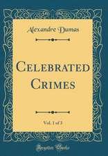 Celebrated Crimes, Vol. 1 of 3 (Classic Reprint)