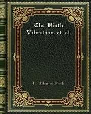 The Ninth Vibration. et. al.