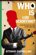 Who Is Lou Sciortino?:  A Novel about Murder, the Movies, and Mafia Family Values