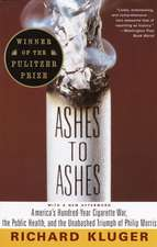 Ashes to Ashes:  America's Hundred-Year Cigarette War, the Public Health, and the Unabashed Trium PH of Philip Morris