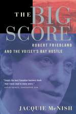 The Big Score:  Robert Friedland, Inco, and the Voisey's Bay Hustle