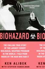 Biohazard:  The Chilling True Story of the Largest Covert Biological Weapons Program in the World--Told from the Inside by the Man