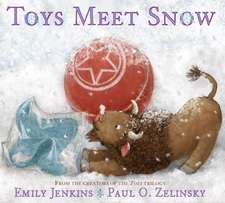 Toys Meet Snow:  Being the Wintertime Adventures of a Curious Stuffed Buffalo, a Sensitive Plush Stingray, and a Book-Loving Rubber Bal