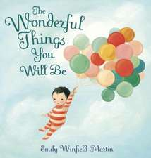 The Wonderful Things You Will Be:  A Journey of Imagination