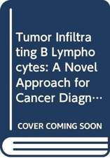 Tumor Infiltrating B Lymphocytes: A Novel Approach for Cancer Diagnostics and Therapeutics