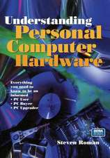 Understanding Personal Computer Hardware: Everything you need to know to be an informed · PC User · PC Buyer · PC Upgrader