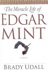 The Miracle Life of Edgar Mint – A Novel