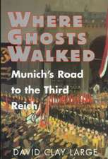 Where Ghosts Walked – Munich`s Road to the Third Reich