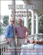 The Lee Brothers Southern Cookbook – Stories and Recipes for Southerners and Would–be Southerners