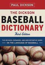 The Dickson Baseball Dictionary – The Revised, Expanded and Now–definitive Language of Baseball 3e