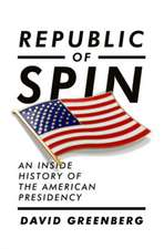Republic of Spin – An Inside History of the American Presidency