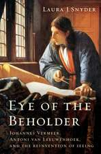 Eye of the Beholder – Johannes Vermeer, Antoni van Leeuwenhoek, and the Reinvention of Seeing
