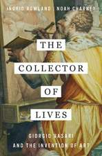 The Collector of Lives – Giorgio Vasari and the Invention of Art