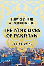 The Nine Lives of Pakistan – Dispatches from a Precarious State