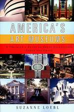 America′s Art Museums – A Traveler′s Guide to Great Collections Large & Small