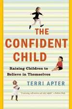 The Confident Child – Raising Children to Believe in Themselves Reissue