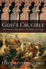 God′s Crucible – Islam and the Making of Europe – 570–1215