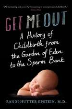 Get Me Out – A History of Childbirth from the Garden of Eden to the Sperm Bank