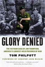 Glory Denied – The Vietnam Saga of Jim Thompson, America′s Longest–Held Prisoner of War