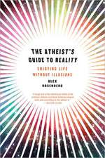 The Atheist′s Guide to Reality – Enjoying Life without Illusions