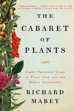 The Cabaret of Plants – Forty Thousand Years of Plant Life and the Human Imagination