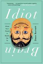 Idiot Brain – What Your Head Is Really Up To