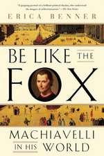 Be Like the Fox – Machiavelli In His World