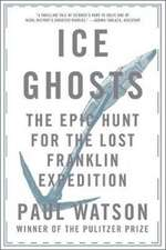 Ice Ghosts – The Epic Hunt for the Lost Franklin Expedition