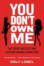 You Don`t Own Me – The Court Battles That Exposed Barbie?s Dark Side