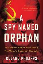 A Spy Named Orphan – The Soviet Agent Who Stole the West`s Greatest Secrets