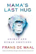 Mama`s Last Hug – Animal Emotions and What They Tell Us about Ourselves