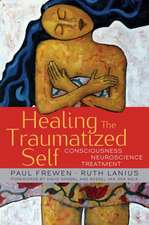 Healing the Traumatized Self – Consciousness, Neuroscience, Treatment