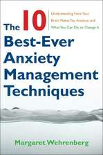 The Ten Best–Ever Anxiety Management Techniques – Understanding How Your Brain Makes You Anxious and What You Can Do to Change It