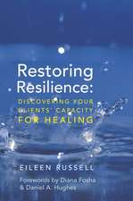 Restoring Resilience – Discovering Your Clients′ Capacity for Healing