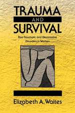 Trauma and Survival:  Post-Traumatic and Dissociative Disorders in Women