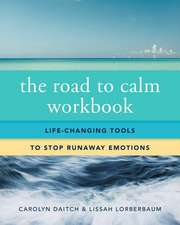 The Road to Calm Workbook – Life–Changing Tools to Stop Runaway Emotions