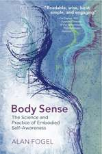 Body Sense – The Science and Practice of Embodied Self–Awareness