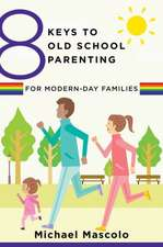 8 Keys to Old School Parenting for Modern–Day Families