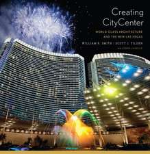 Creating CityCenter – World–Class Architecture and the New Las Vegas