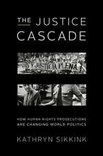 The Justice Cascade – How Human Rights Prosecutions Are Changing World Politics