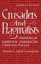 Crusaders and Pragmatists – Movers of Modern American Foreign Policy