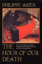 The Hour of Our Death:  The Classic History of Western Attitudes Toward Death Over the Last One Hundred Years
