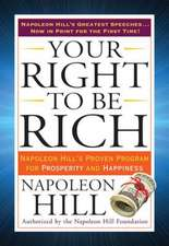 Your Right to Be Rich:  Napoleon Hill's Proven Program for Prosperity and Happiness