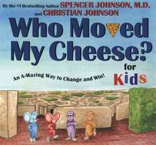 Who Moved My Cheese? for Kids:  An A-Mazing Way to Change and Win!