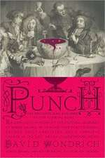Punch:  An Anecdotal History of the Original Monarch of Mixed Drinks, with More Than Forty Historic Rec